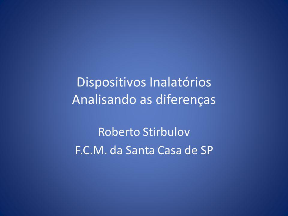 Dispositivos Inalatórios Analisando as diferenças Roberto Stirbulov F.C.M. da Santa Casa de SP