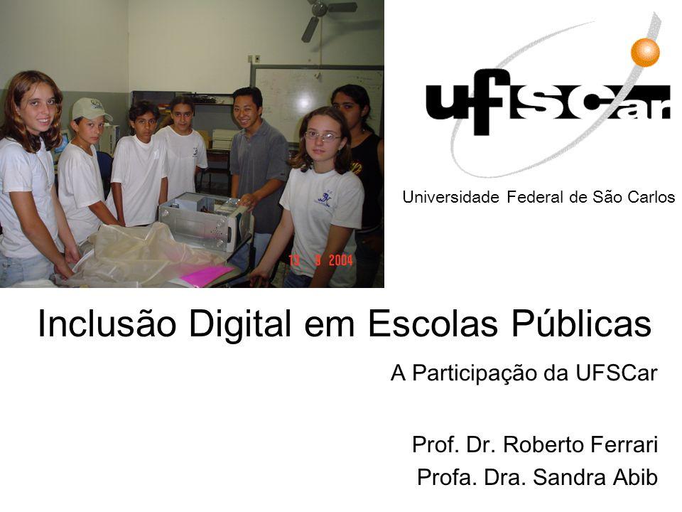 Inclusão Digital em Escolas Públicas A Participação da UFSCar Prof. Dr. Roberto Ferrari Profa. Dra. Sandra Abib Universidade Federal de São Carlos
