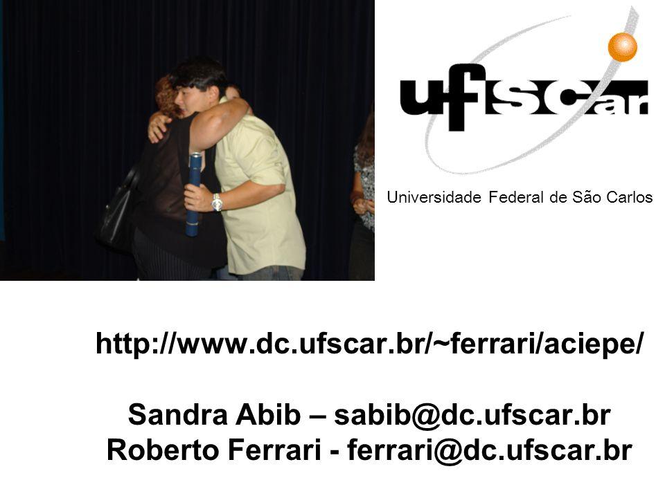 http://www.dc.ufscar.br/~ferrari/aciepe/ Sandra Abib – sabib@dc.ufscar.br Roberto Ferrari - ferrari@dc.ufscar.br Universidade Federal de São Carlos