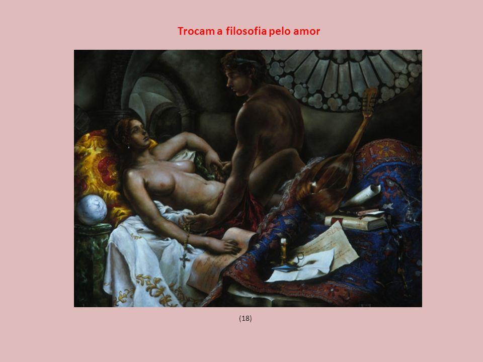 (18) Trocam a filosofia pelo amor