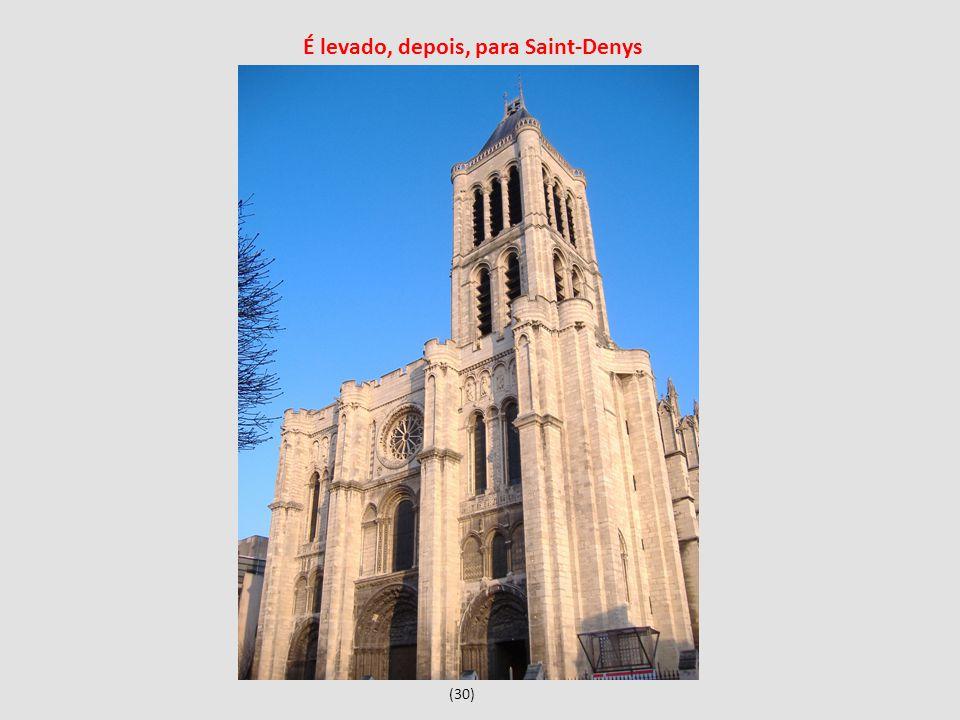 (30) É levado, depois, para Saint-Denys