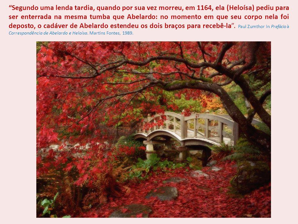 """""""Segundo uma lenda tardia, quando por sua vez morreu, em 1164, ela (Heloísa) pediu para ser enterrada na mesma tumba que Abelardo: no momento em que s"""