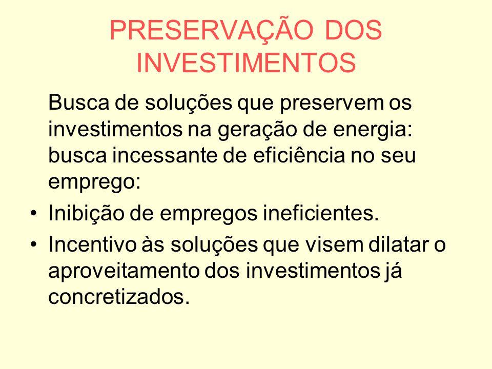PRESERVAÇÃO DOS INVESTIMENTOS Busca de soluções que preservem os investimentos na geração de energia: busca incessante de eficiência no seu emprego: I