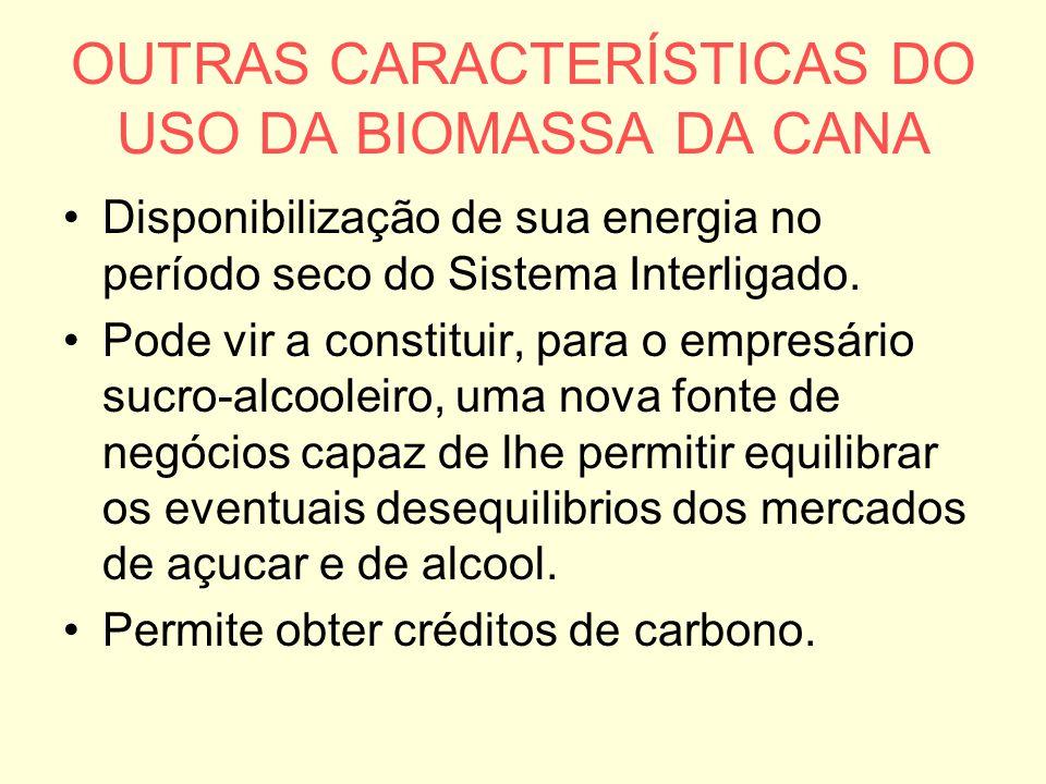 OUTRAS CARACTERÍSTICAS DO USO DA BIOMASSA DA CANA Disponibilização de sua energia no período seco do Sistema Interligado. Pode vir a constituir, para