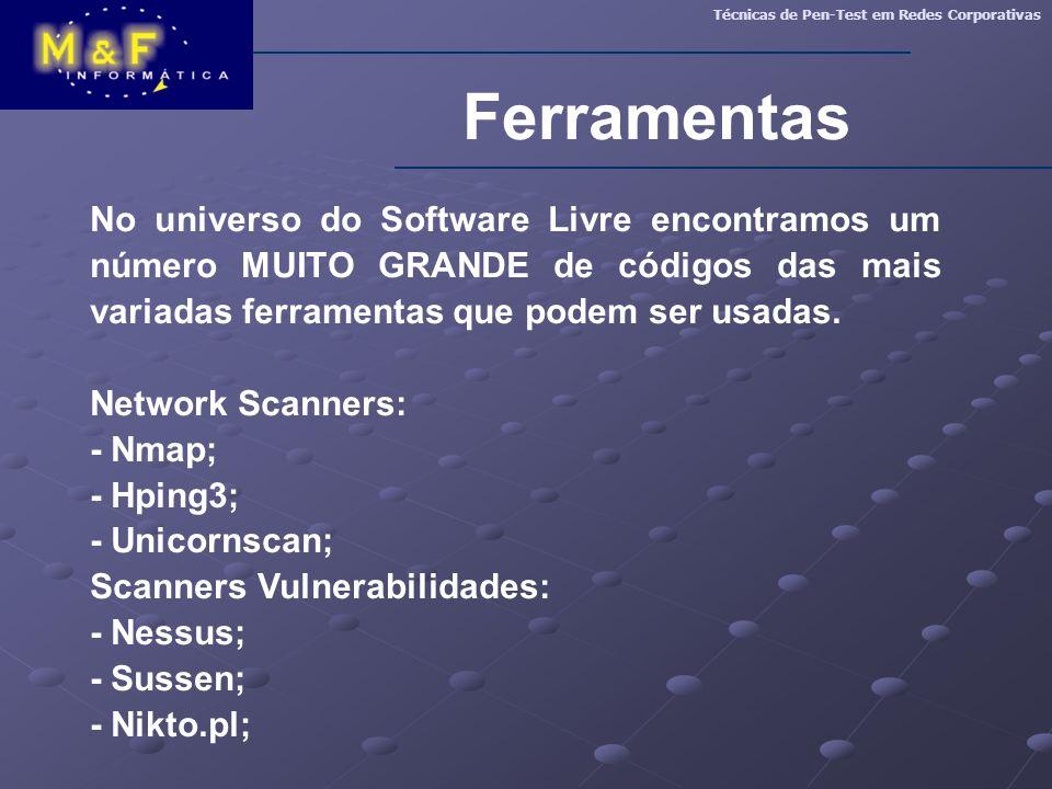 Ferramentas Técnicas de Pen-Test em Redes Corporativas No universo do Software Livre encontramos um número MUITO GRANDE de códigos das mais variadas f