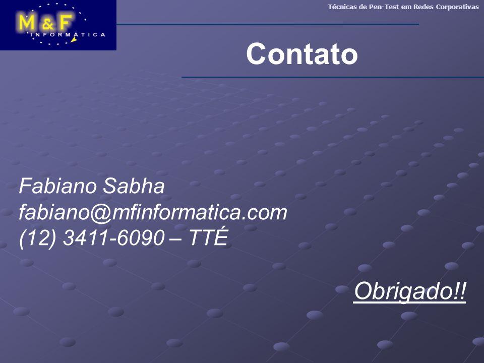 Contato Fabiano Sabha fabiano@mfinformatica.com (12) 3411-6090 – TTÉ Obrigado!! Técnicas de Pen-Test em Redes Corporativas