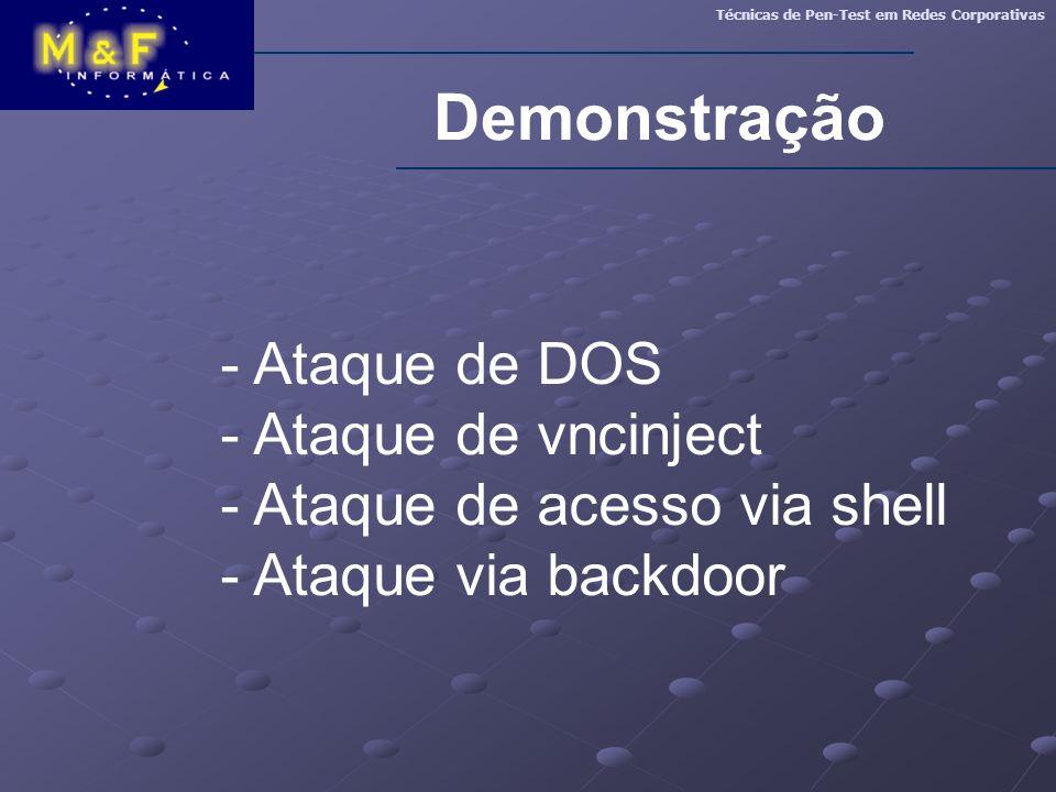 Demonstração Técnicas de Pen-Test em Redes Corporativas - Ataque de DOS - Ataque de vncinject - Ataque de acesso via shell - Ataque via backdoor