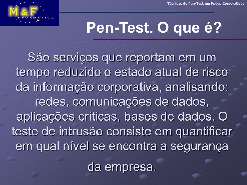 Pen-Test. O que é? Técnicas de Pen-Test em Redes Corporativas São serviços que reportam em um tempo reduzido o estado atual de risco da informação cor