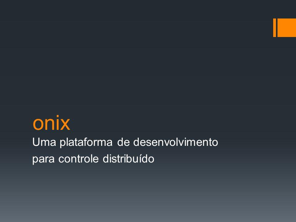 onix Uma plataforma de desenvolvimento para controle distribuído