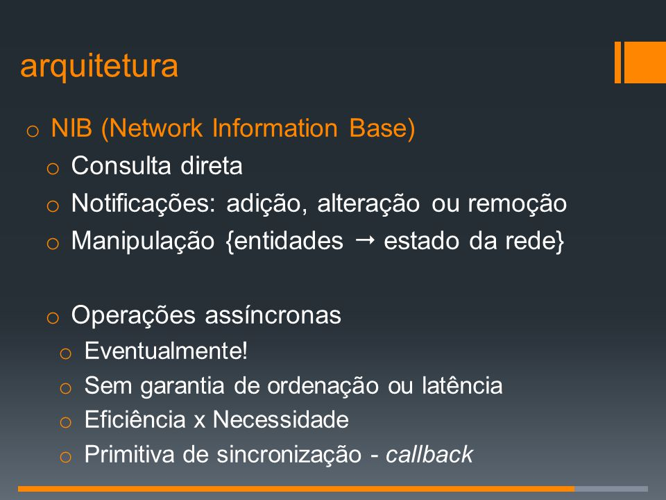 o NIB (Network Information Base) o Consulta direta o Notificações: adição, alteração ou remoção o Manipulação {entidades  estado da rede} o Operações