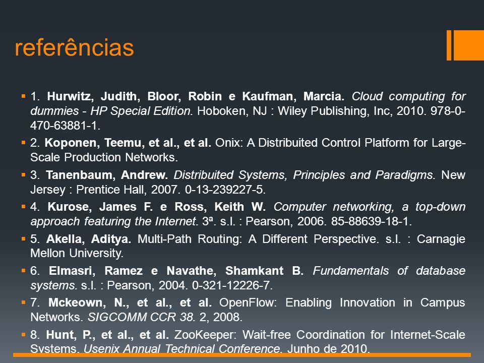  1. Hurwitz, Judith, Bloor, Robin e Kaufman, Marcia. Cloud computing for dummies - HP Special Edition. Hoboken, NJ : Wiley Publishing, Inc, 2010. 978