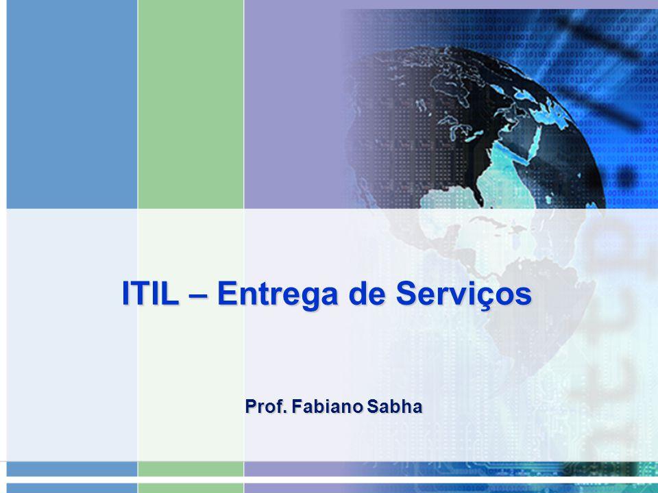 ITIL – Entrega de Serviços Prof. Fabiano Sabha