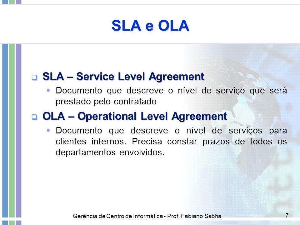 Gerência de Centro de Informática - Prof. Fabiano Sabha 7 SLA e OLA  SLA – Service Level Agreement  Documento que descreve o nível de serviço que se