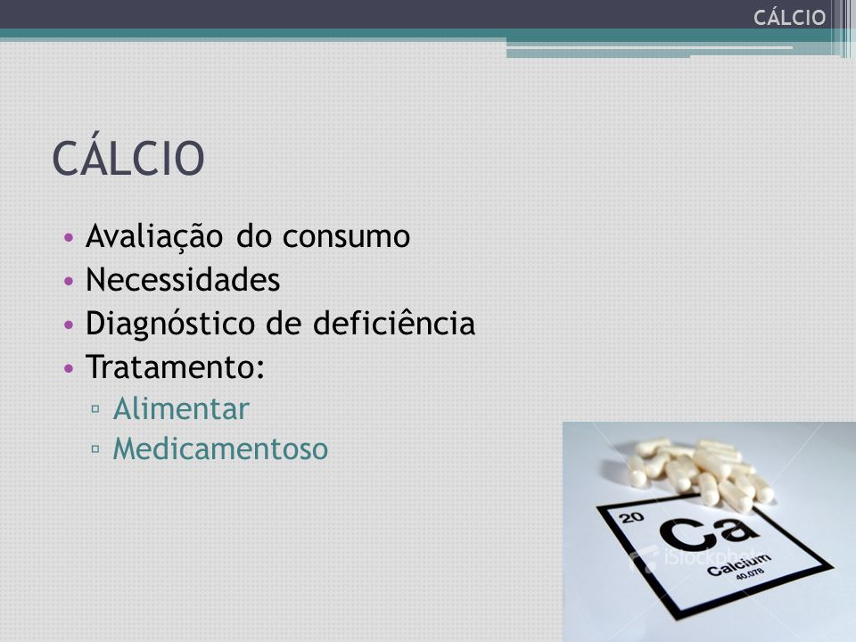 Suplementação A suplementação de cálcio pode ser realizada utilizando-se diferentes sais de cálcio, devendo-se levar em consideração a porcentagem do cálcio elementar na composição.
