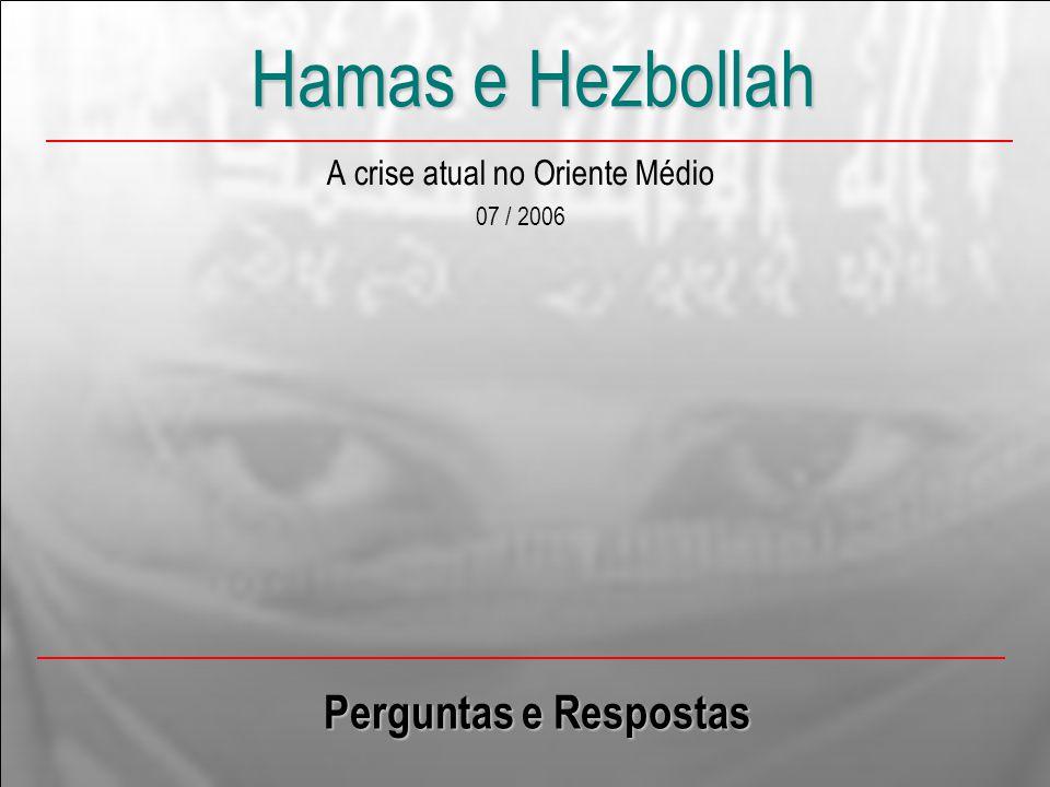 Hamas e Hezbollah A crise atual no Oriente Médio 07 / 2006 Perguntas e Respostas