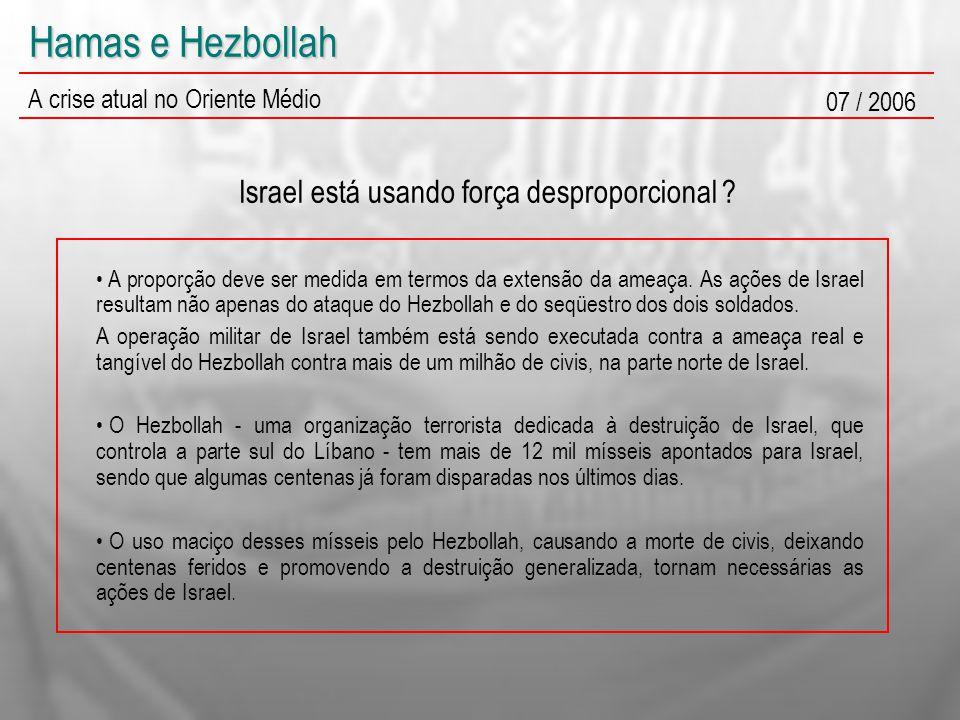 Hamas e Hezbollah A crise atual no Oriente Médio 07 / 2006 Israel está usando força desproporcional ? A proporção deve ser medida em termos da extensã