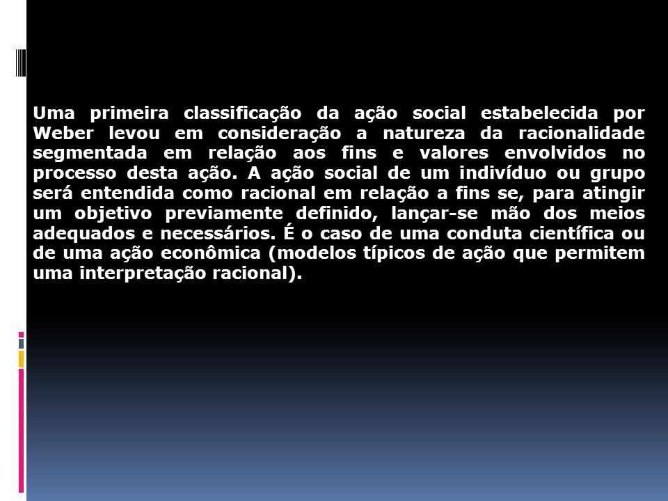 Uma primeira classificação da ação social estabelecida por Weber levou em consideração a natureza da racionalidade segmentada em relação aos fins e va