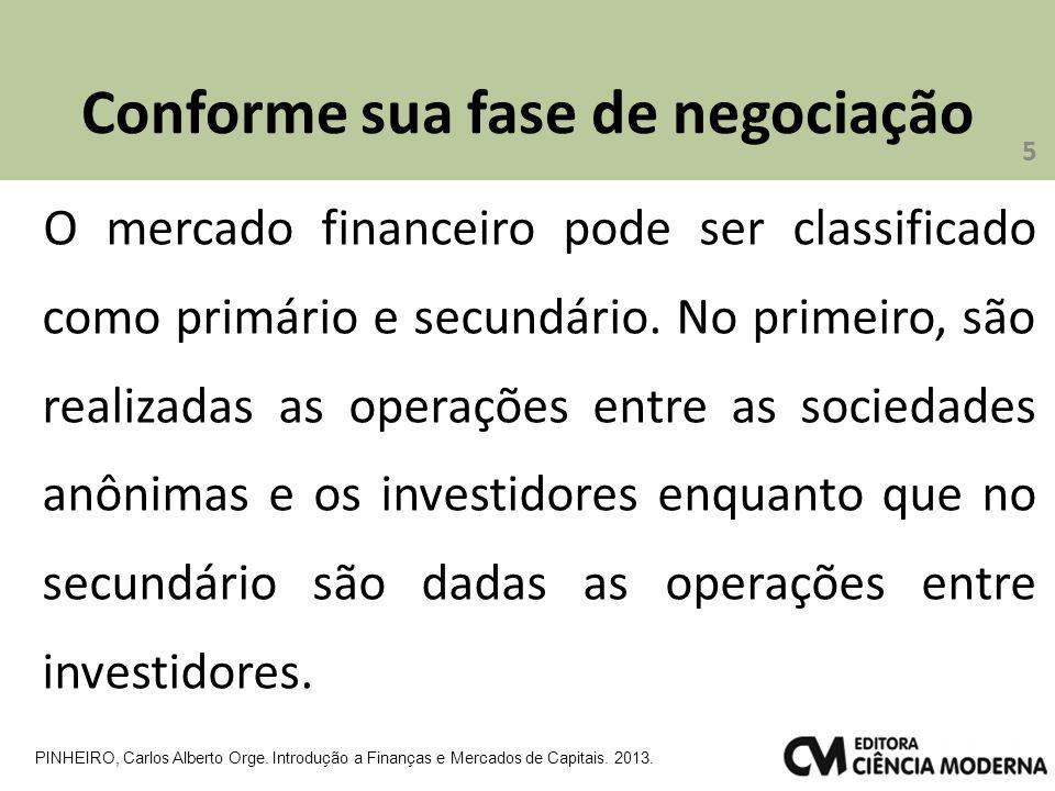Conforme sua fase de negociação O mercado financeiro pode ser classificado como primário e secundário. No primeiro, são realizadas as operações entre