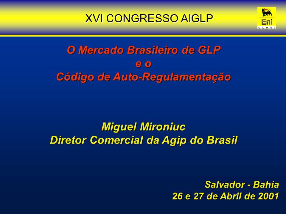 O Mercado Brasileiro de GLP e o Código de Auto-Regulamentação Miguel Mironiuc Diretor Comercial da Agip do Brasil Salvador - Bahia 26 e 27 de Abril de