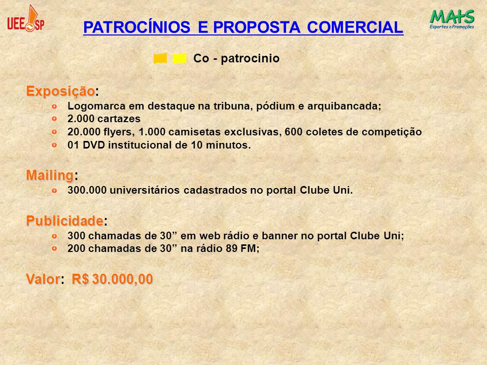 PATROCÍNIOS E PROPOSTA COMERCIAL Co - patrocinio Exposição Exposição: Logomarca em destaque na tribuna, pódium e arquibancada; 2.000 cartazes 20.000 f