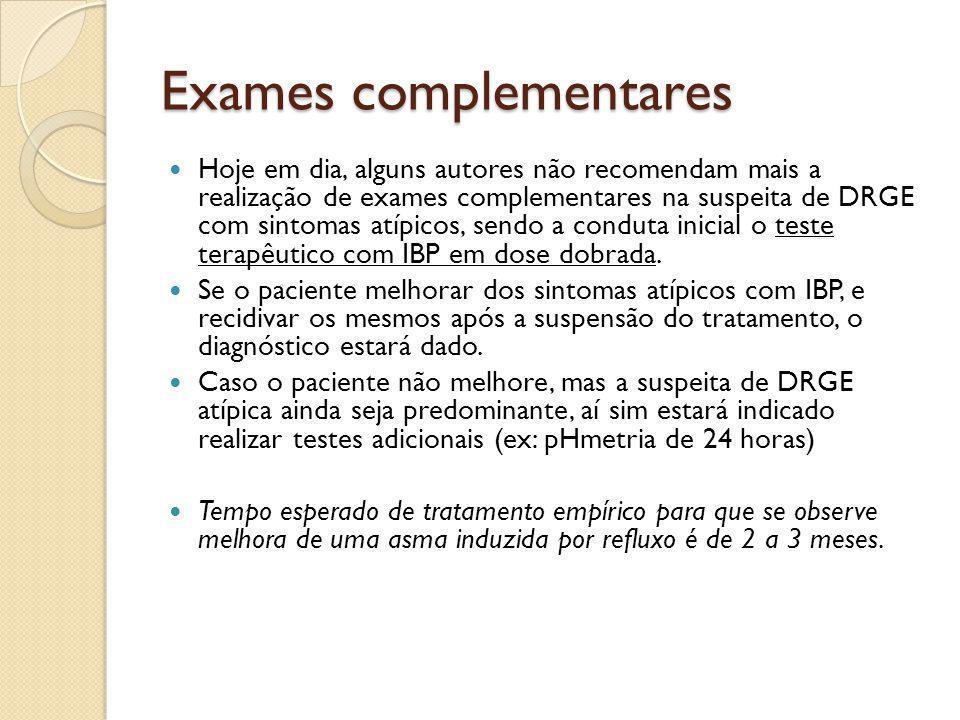 Exames complementares Hoje em dia, alguns autores não recomendam mais a realização de exames complementares na suspeita de DRGE com sintomas atípicos,