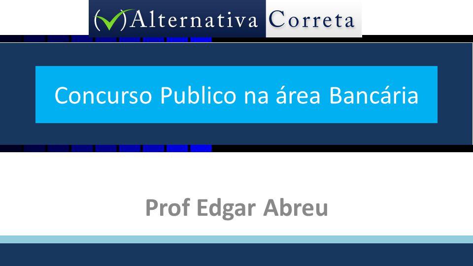 1 Concurso Publico na área Bancária Prof Edgar Abreu