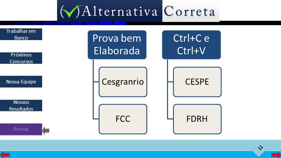 11 Próximos Concursos Nossa Equipe Nossos Resultados Trabalhar em Banco Provas Prova bem Elaborada CesgranrioFCC Ctrl+C e Ctrl+V CESPEFDRH
