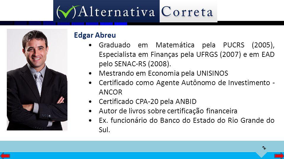 2 Edgar Abreu Graduado em Matemática pela PUCRS (2005), Especialista em Finanças pela UFRGS (2007) e em EAD pelo SENAC-RS (2008). Mestrando em Economi