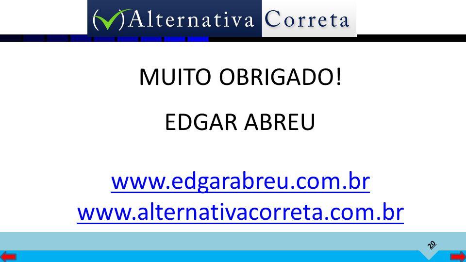 20 MUITO OBRIGADO! EDGAR ABREU www.edgarabreu.com.br www.alternativacorreta.com.br