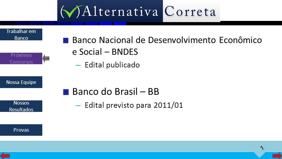 7 Próximos Concursos Nossa Equipe Nossos Resultados Trabalhar em Banco Provas Banco Nacional de Desenvolvimento Econômico e Social – BNDES – Edital pu