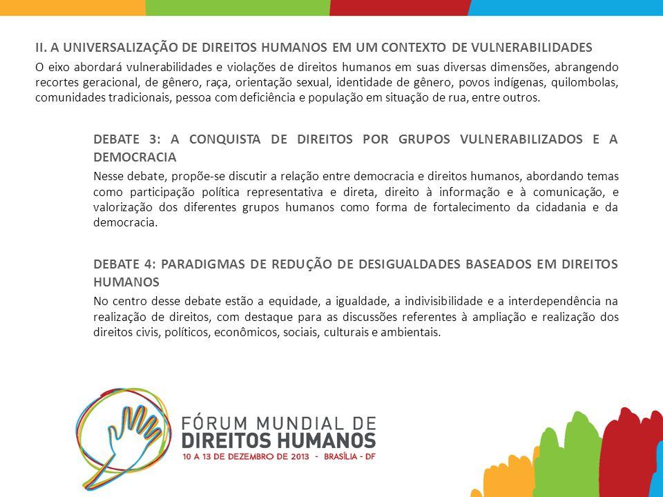 II. A UNIVERSALIZAÇÃO DE DIREITOS HUMANOS EM UM CONTEXTO DE VULNERABILIDADES O eixo abordará vulnerabilidades e violações de direitos humanos em suas
