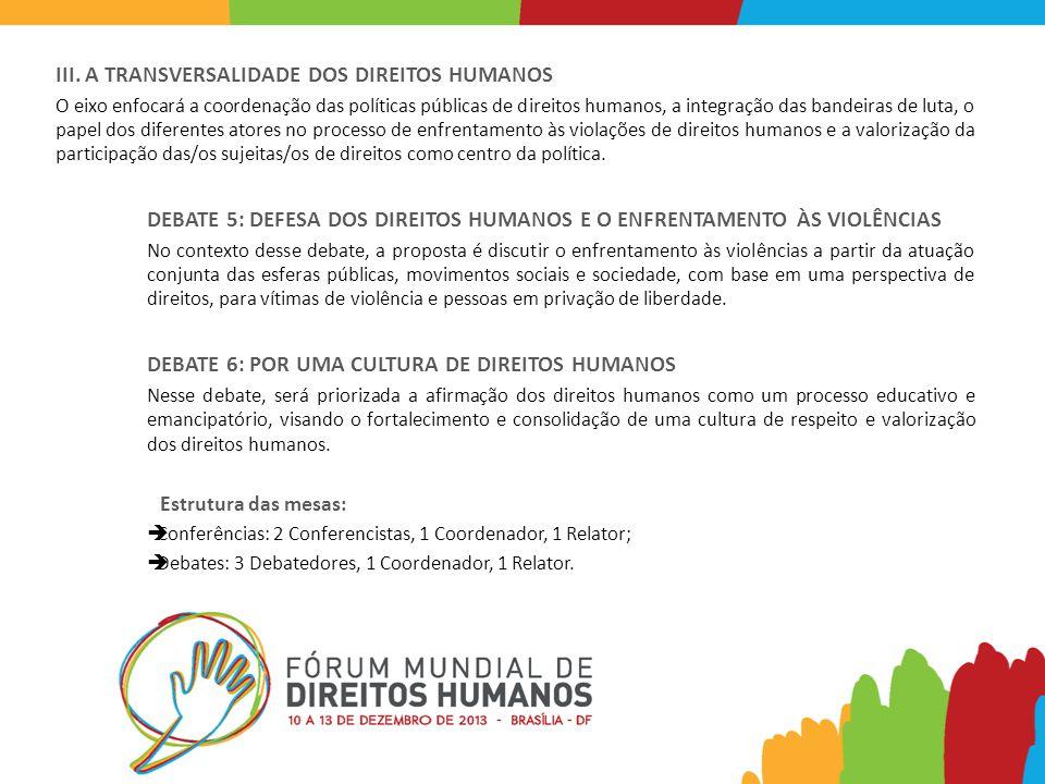 III. A TRANSVERSALIDADE DOS DIREITOS HUMANOS O eixo enfocará a coordenação das políticas públicas de direitos humanos, a integração das bandeiras de l