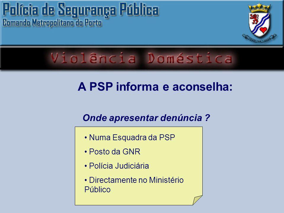 Numa Esquadra da PSP Posto da GNR Polícia Judiciária Directamente no Ministério Público Onde apresentar denúncia .