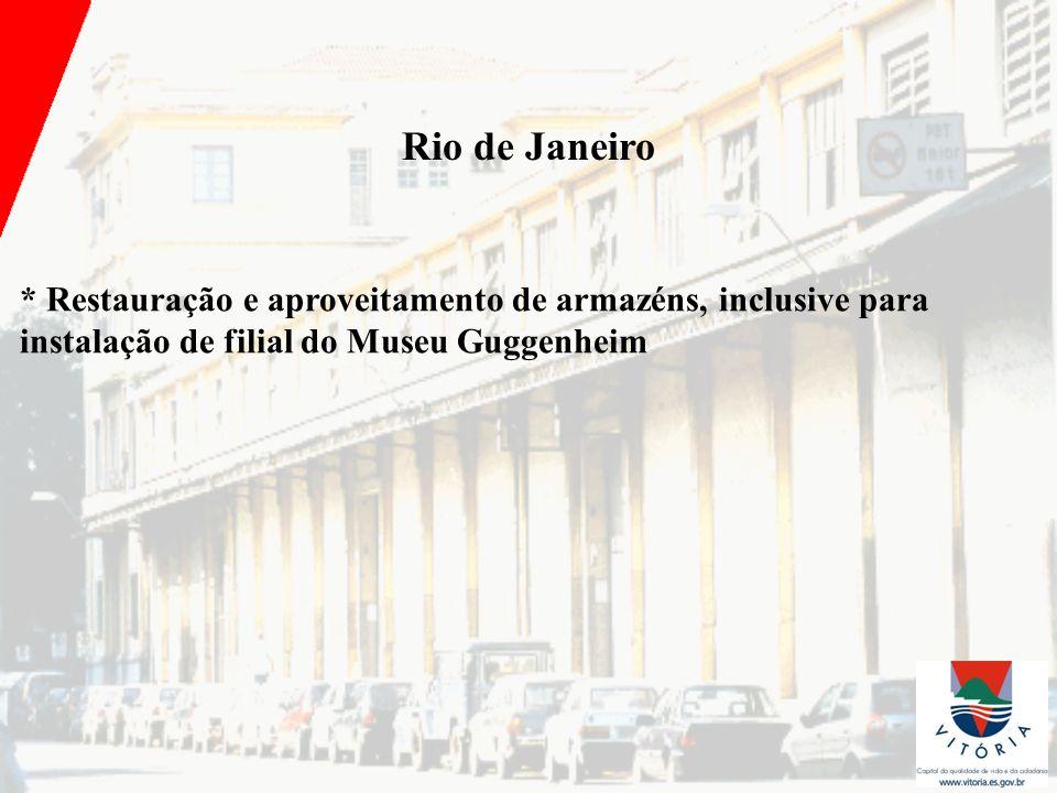 Rio de Janeiro * Restauração e aproveitamento de armazéns, inclusive para instalação de filial do Museu Guggenheim