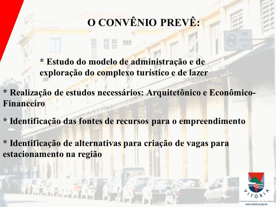 O CONVÊNIO PREVÊ: * Estudo do modelo de administração e de exploração do complexo turístico e de lazer * Realização de estudos necessários: Arquitetôn