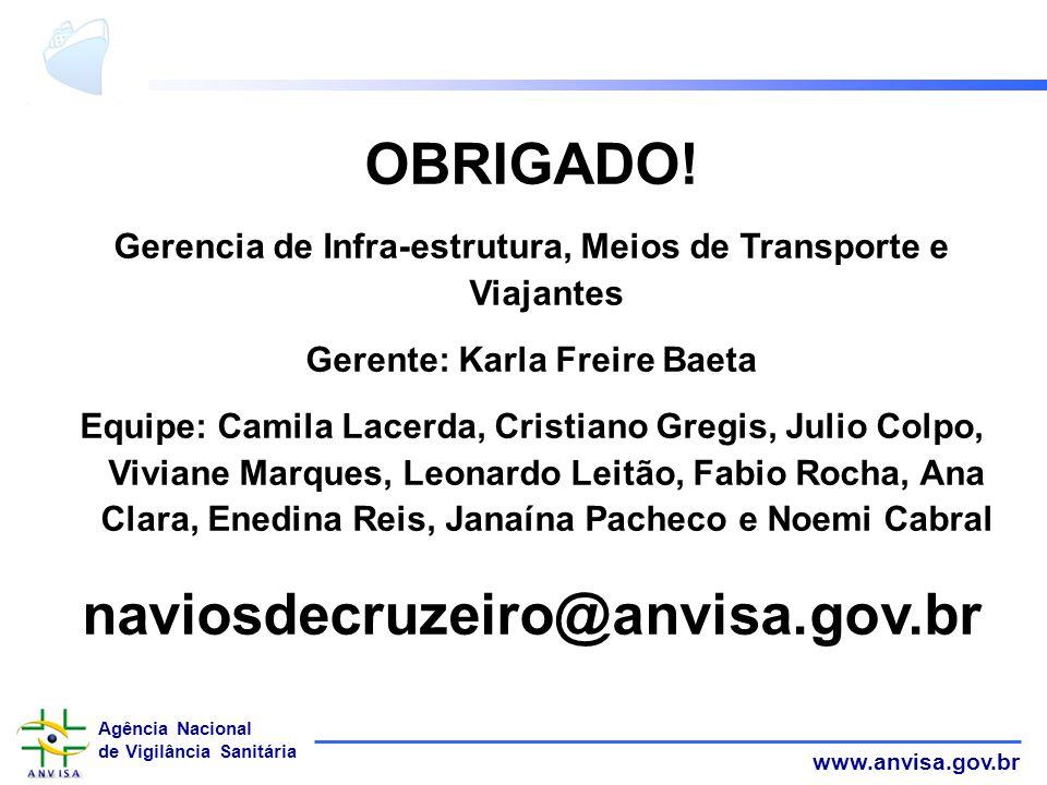 www.anvisa.gov.br Agência Nacional de Vigilância Sanitária OBRIGADO! Gerencia de Infra-estrutura, Meios de Transporte e Viajantes Gerente: Karla Freir