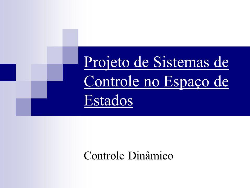 Projeto de Sistemas de Controle no Espaço de Estados Controle Dinâmico