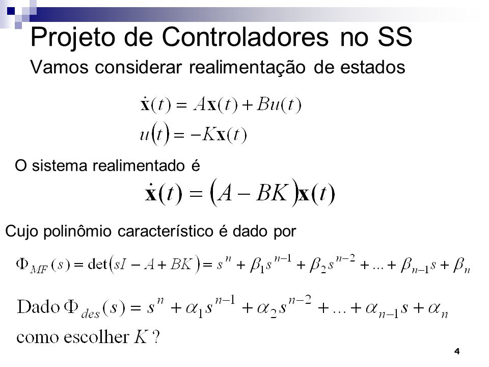 15 Projeto com acompanhamento de referência e imposição de pólos Considere o sistema controlável Desejamos acompanhar uma referência r(t) e impor o comportamento dinâmico de x (t)