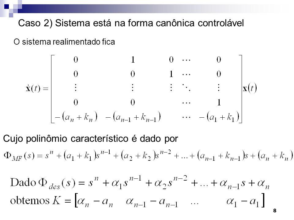 9 Determinação do Ganho K Caso 3) Sistema Não está na forma canônica controlável Teorema: Considere o sistema Se o sistema é controlável, então existe uma transformação T tq com está na forma canônica controlável