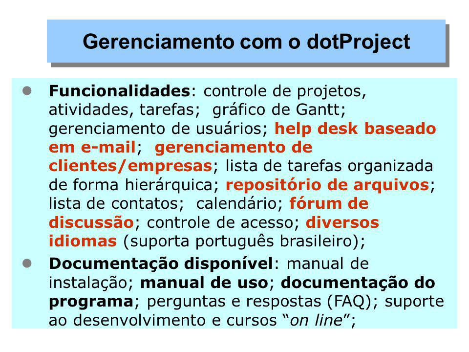 Nomes como: dotProject, Project Open.Gforge, Real Time Project, Gantt Project, Planner, etc.