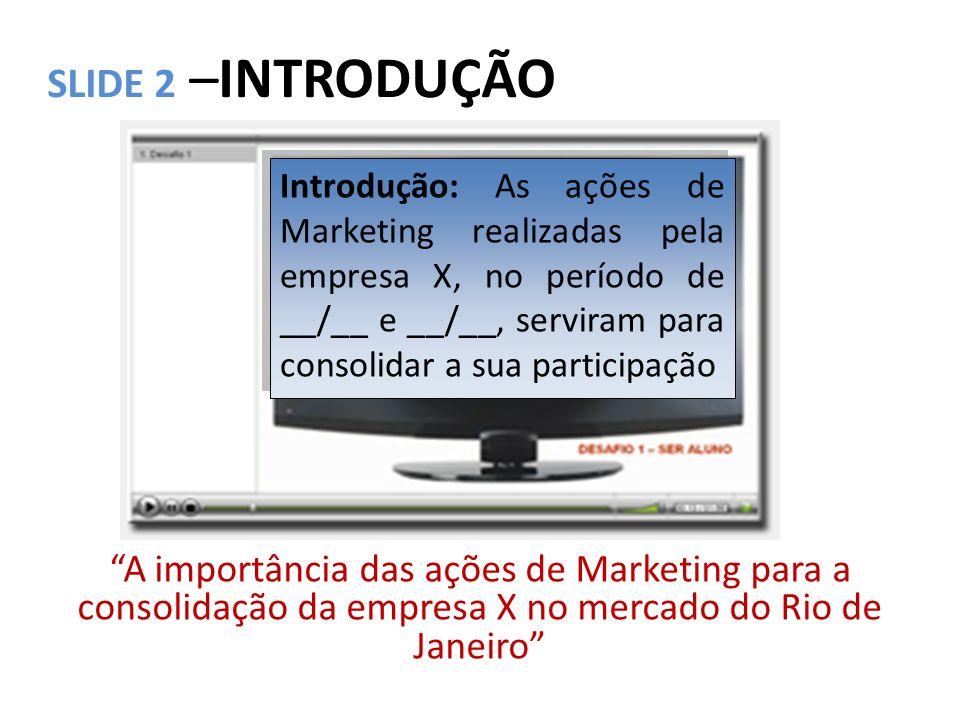 """SLIDE 2 –INTRODUÇÃO """"A importância das ações de Marketing para a consolidação da empresa X no mercado do Rio de Janeiro"""" Introdução: As ações de Marke"""