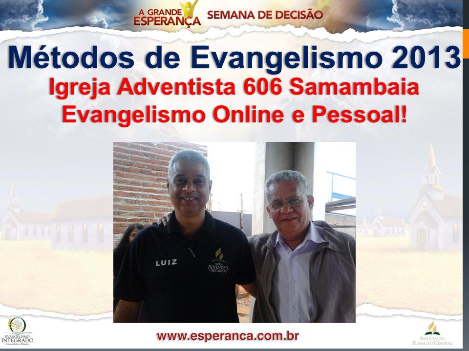 Métodos de Evangelismo 2013Métodos de Evangelismo 2013 Igreja Adventista 606 SamambaiaIgreja Adventista 606 Samambaia Evangelismo Online e Pessoal!Eva