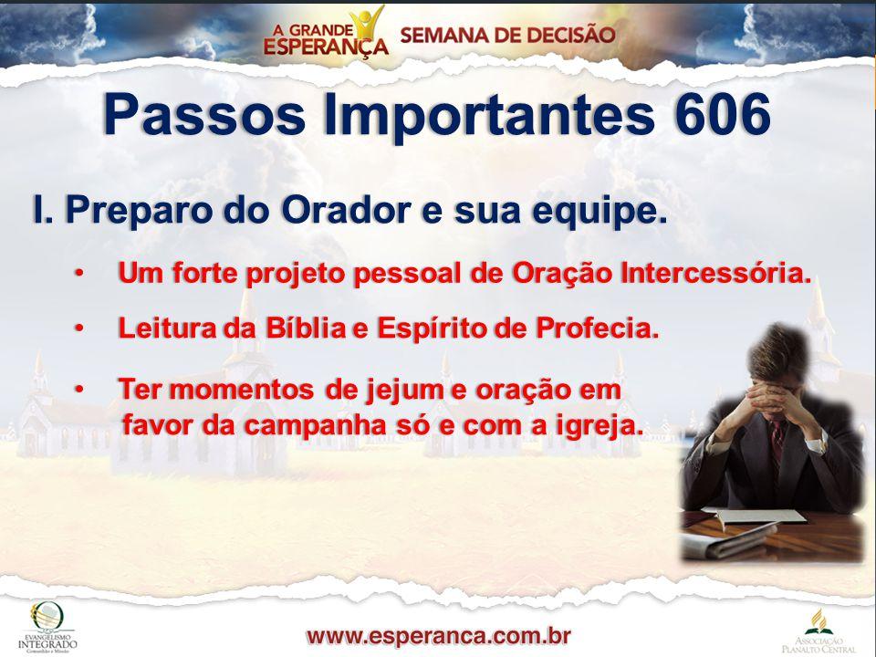 Passos Importantes 606Passos Importantes 606 I. Preparo do Orador e sua equipe.I. Preparo do Orador e sua equipe. Um forte projeto pessoal de Oração I