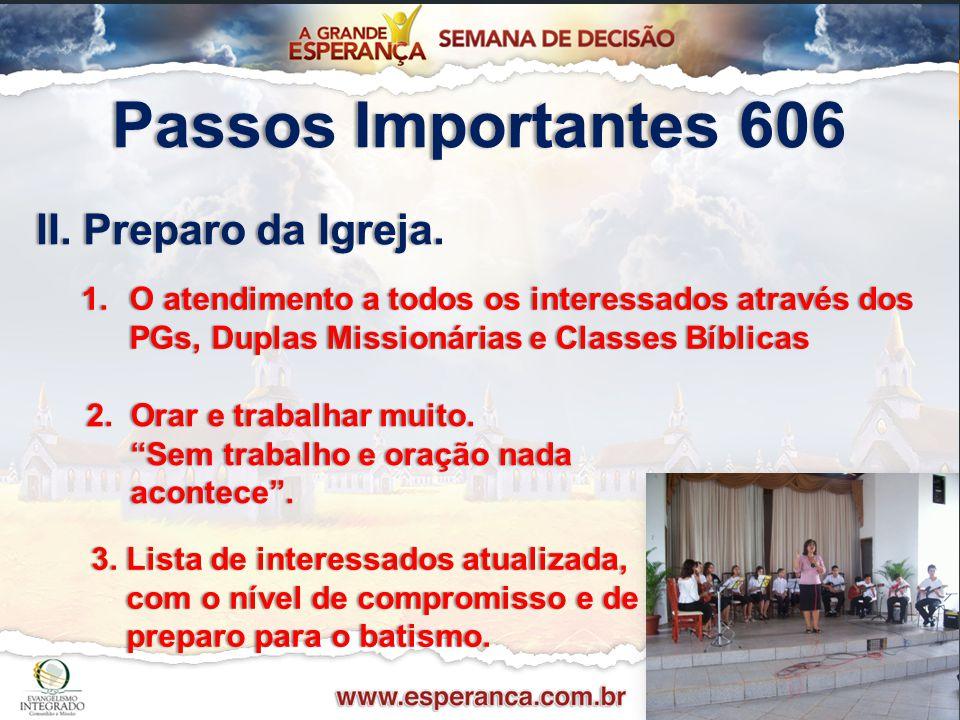 Passos Importantes 606Passos Importantes 606 II. Preparo da Igreja.II. Preparo da Igreja. 1.O atendimento a todos os interessados através dos PGs, Dup