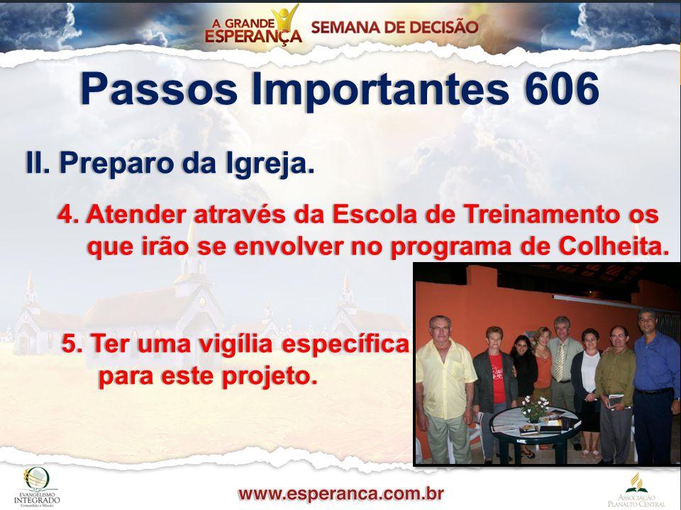 Passos Importantes 606Passos Importantes 606 II. Preparo da Igreja.II. Preparo da Igreja. 4. Atender através da Escola de Treinamento os4. Atender atr
