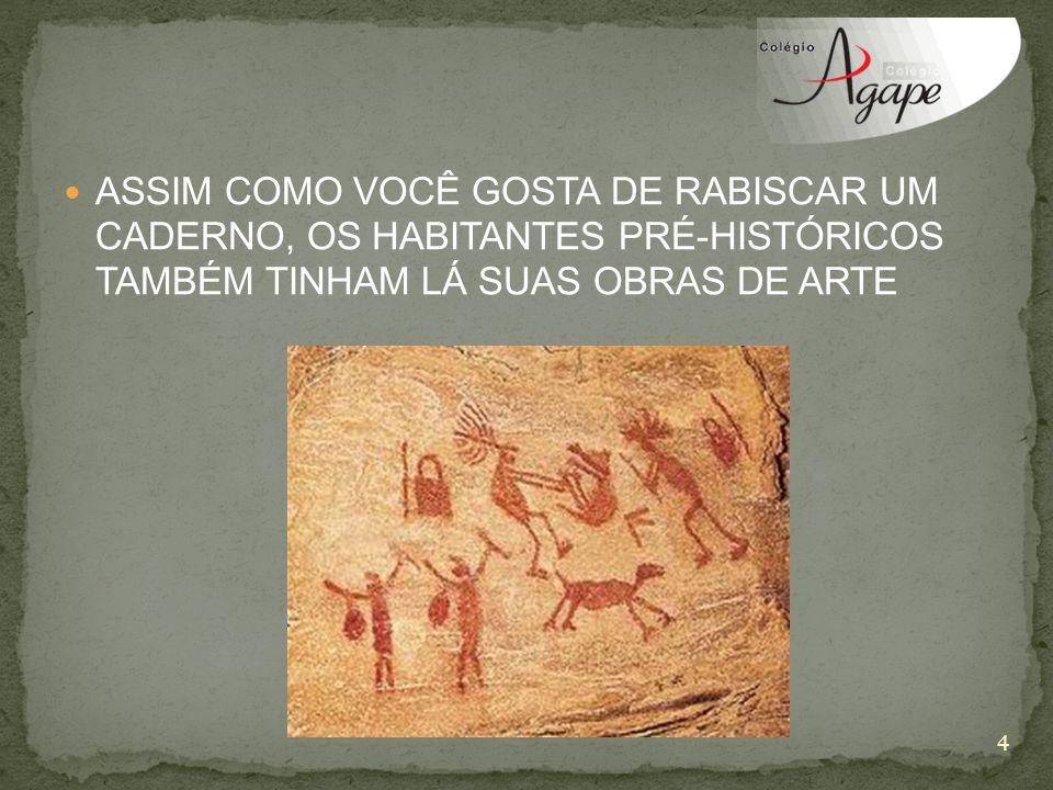 ASSIM COMO VOCÊ GOSTA DE RABISCAR UM CADERNO, OS HABITANTES PRÉ-HISTÓRICOS TAMBÉM TINHAM LÁ SUAS OBRAS DE ARTE 4