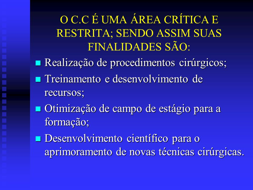 O C.C É UMA ÁREA CRÍTICA E RESTRITA; SENDO ASSIM SUAS FINALIDADES SÃO: Realização de procedimentos cirúrgicos; Realização de procedimentos cirúrgicos;