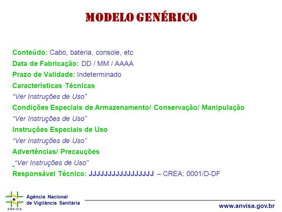 Agência Nacional de Vigilância Sanitária www.anvisa.gov.br Conteúdo: Cabo, bateria, console, etc Data de Fabricação: DD / MM / AAAA Prazo de Validade: