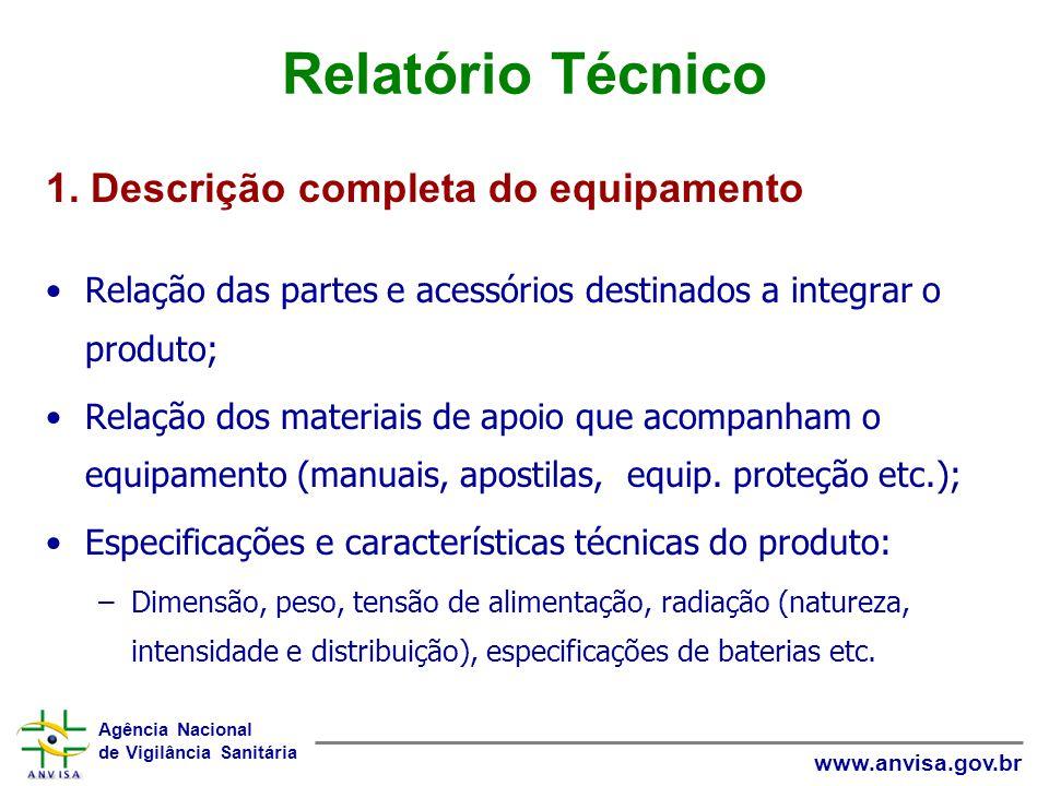 Agência Nacional de Vigilância Sanitária www.anvisa.gov.br Relatório Técnico Relação das partes e acessórios destinados a integrar o produto; Relação