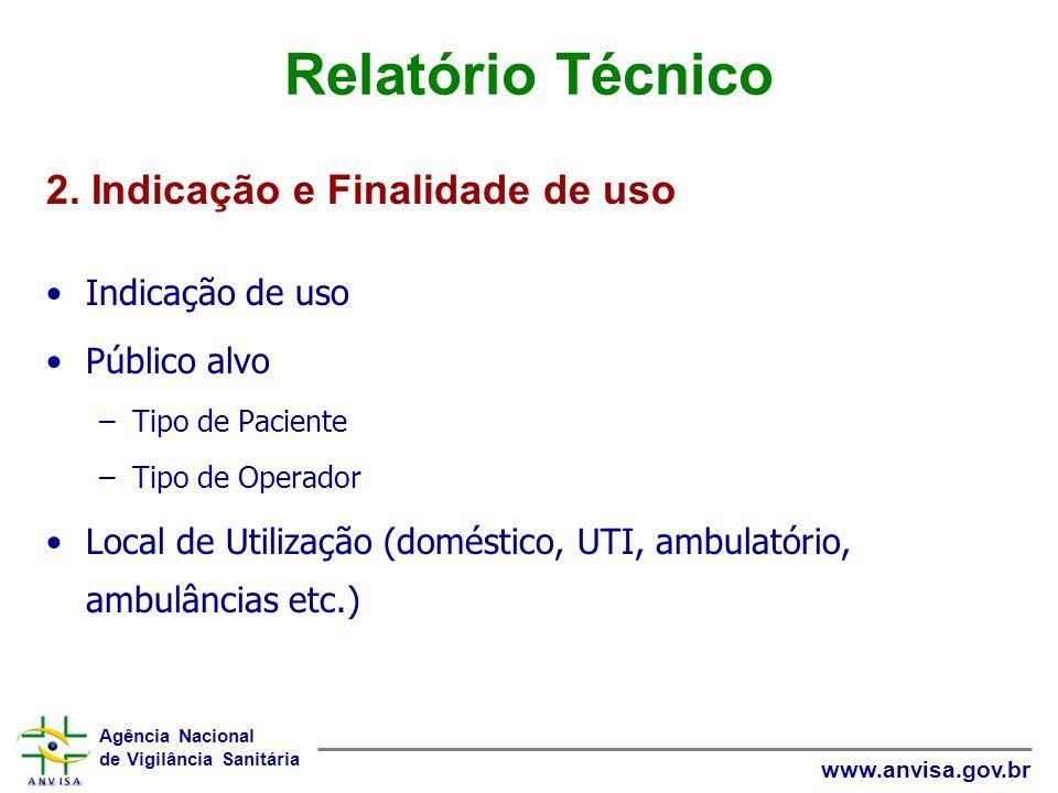 Agência Nacional de Vigilância Sanitária www.anvisa.gov.br Relatório Técnico Indicação de uso Público alvo –Tipo de Paciente –Tipo de Operador Local d